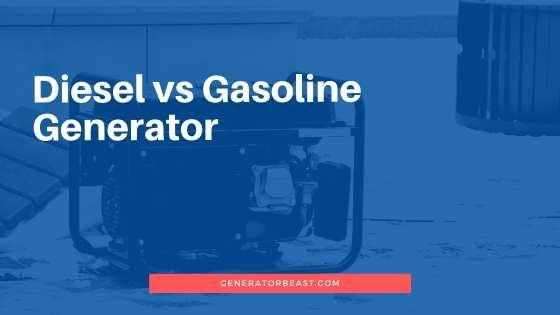 Diesel vs Gasoline Generator