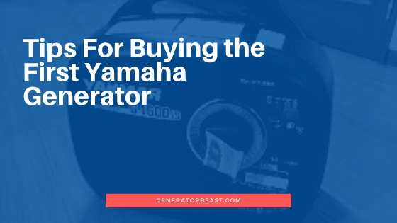 Tips For Buying the First Yamaha Generator