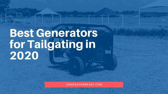 Best generators for tailgating 2020