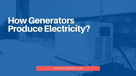 How Generators Produce Electricity?
