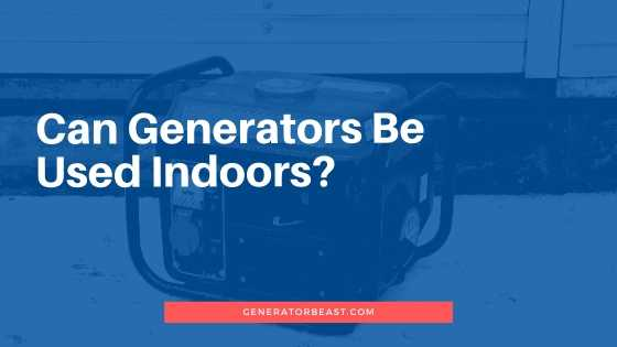 Can generators be used indoors?
